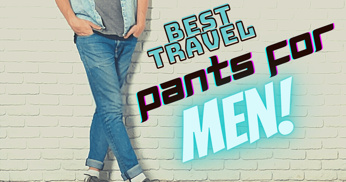 20 Best Travel Pants For Men