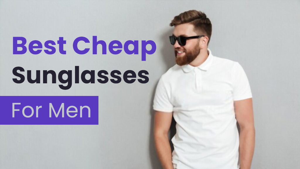 13 Best Cheap Sunglasses For Men In 2021