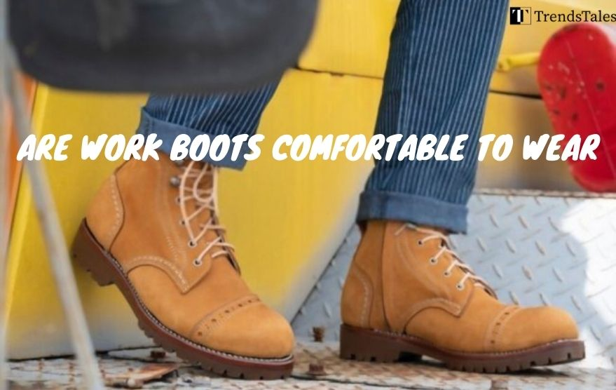 Are work boots comfortable to wear