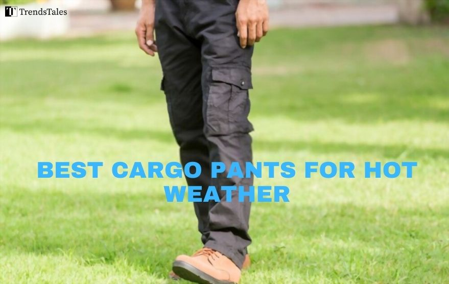 Best Cargo Pants For Hot Weather