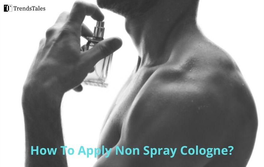 How To Apply Non Spray Cologne