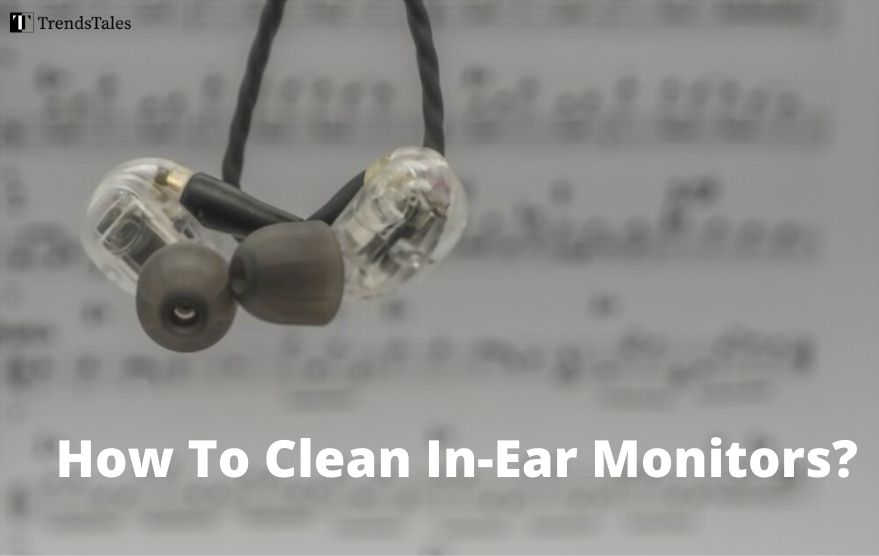 How To Clean In-Ear Monitors?