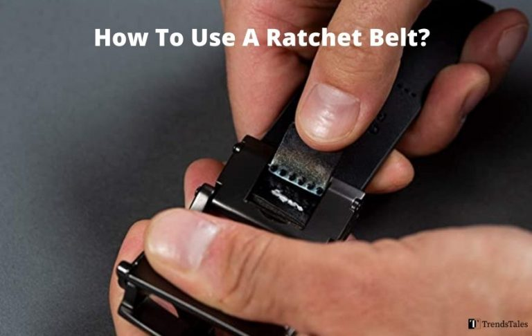 How To Use A Ratchet Belt? Quick Tips