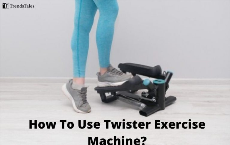How To Use Twister Exercise Machine? Learn Facts And Tips