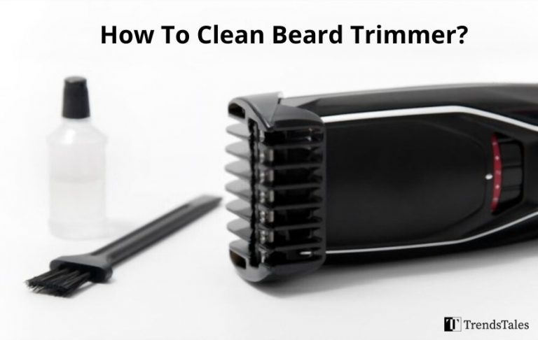 How To Clean Beard Trimmer? 6 Quick Tips